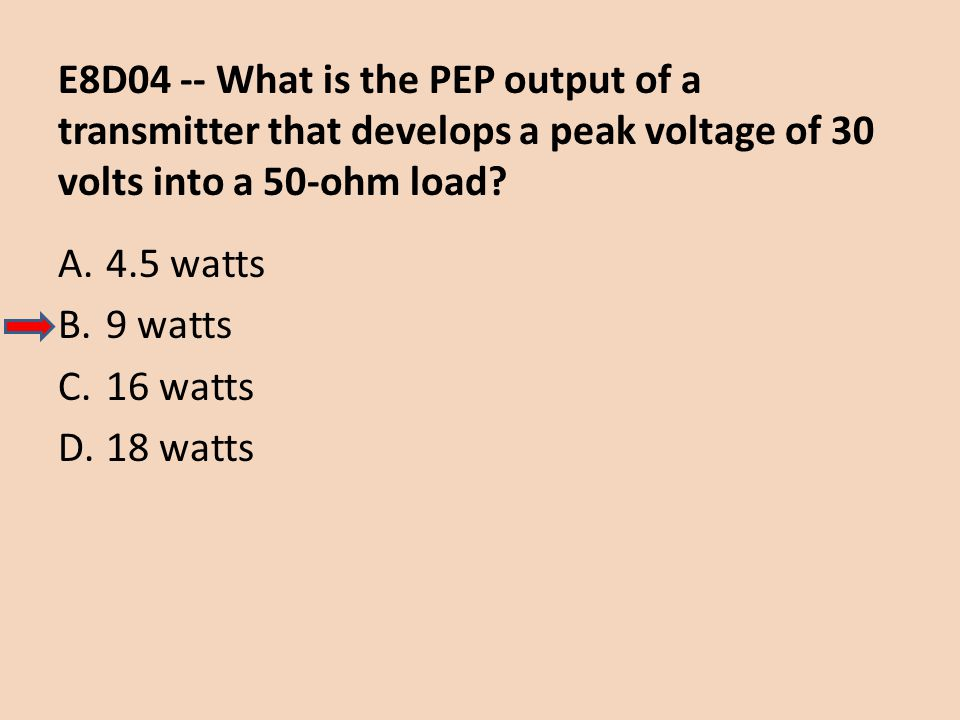 E8D04 -- What is the PEP output of a transmitter that develops a peak voltage of 30 volts into a 50-ohm load
