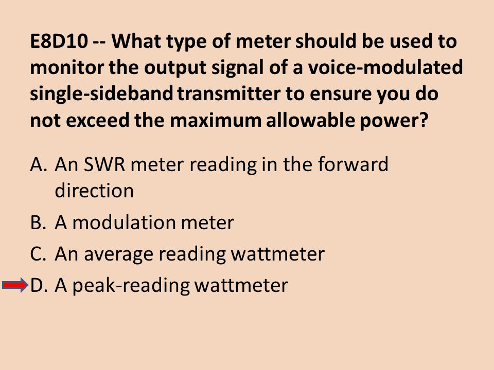 E8D10 -- What type of meter should be used to monitor the output signal of a voice-modulated single-sideband transmitter to ensure you do not exceed the maximum allowable power