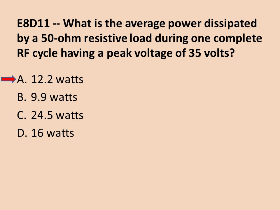 E8D11 -- What is the average power dissipated by a 50-ohm resistive load during one complete RF cycle having a peak voltage of 35 volts