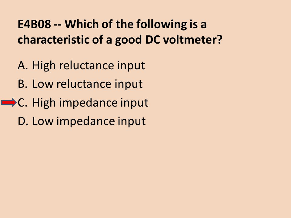 E4B08 -- Which of the following is a characteristic of a good DC voltmeter