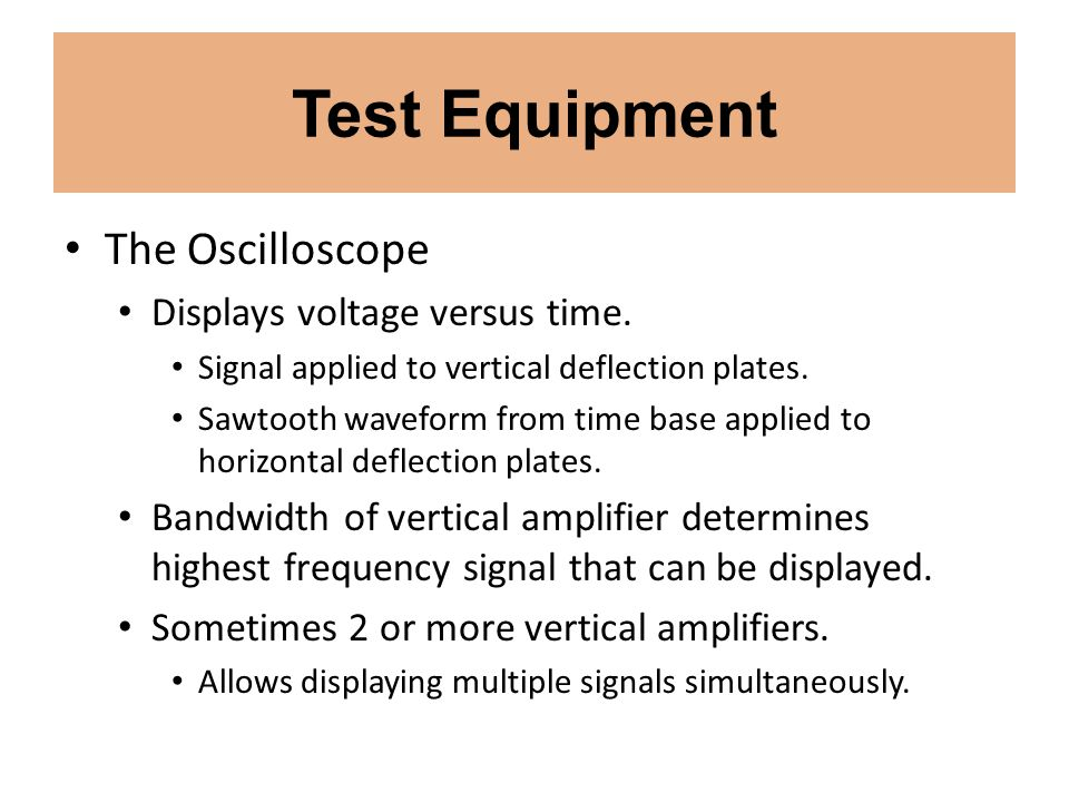 Test Equipment The Oscilloscope Displays voltage versus time.