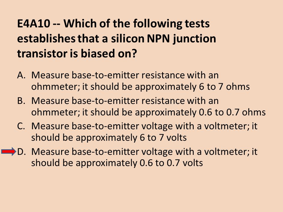 E4A10 -- Which of the following tests establishes that a silicon NPN junction transistor is biased on