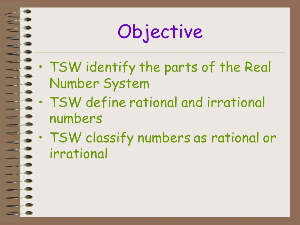 Objective TSW identify the parts of the Real Number System