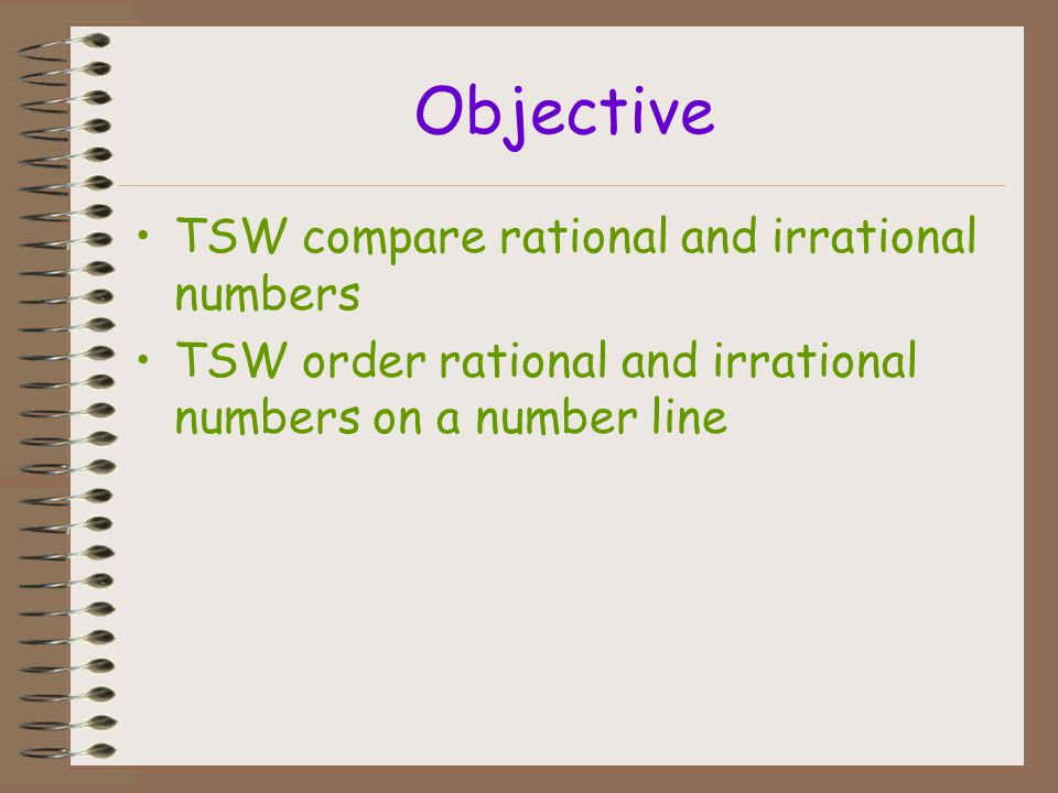 Objective TSW compare rational and irrational numbers