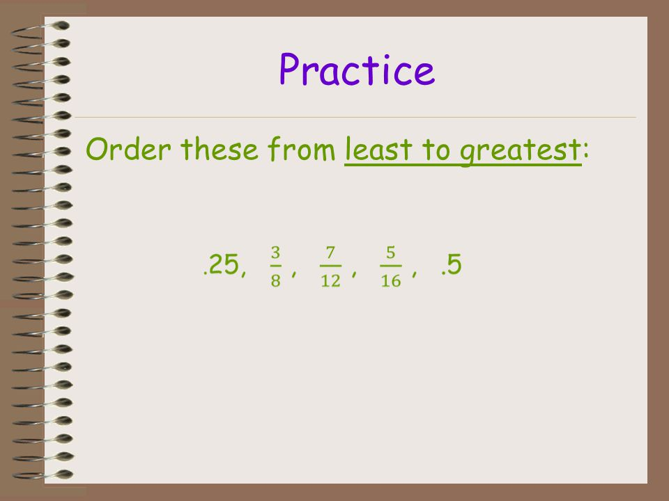 Practice Order these from least to greatest: