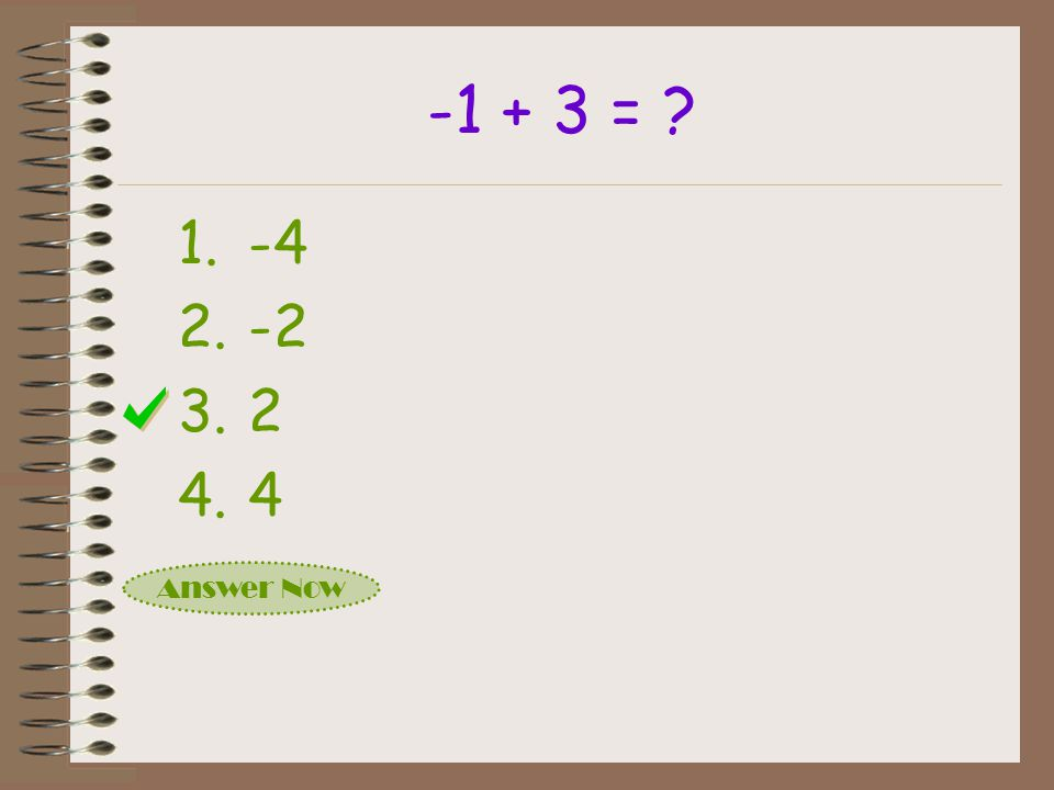-1 + 3 = -4 -2 2 4 Answer Now