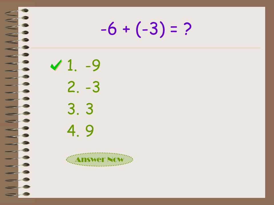 -6 + (-3) = -9 -3 3 9 Answer Now
