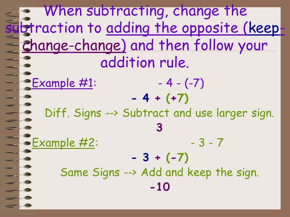 When subtracting, change the subtraction to adding the opposite (keep-change-change) and then follow your addition rule.