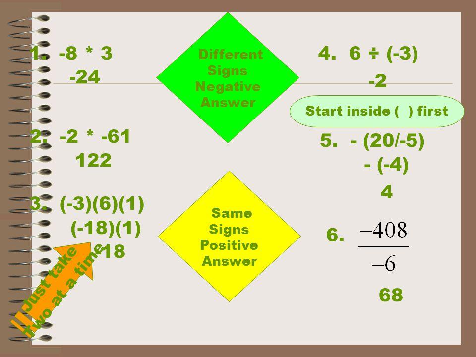 1. -8 * 3 4. 6 ÷ (-3) -24 -2 2. -2 * -61 5. - (20/-5) 122 - (-4) 4