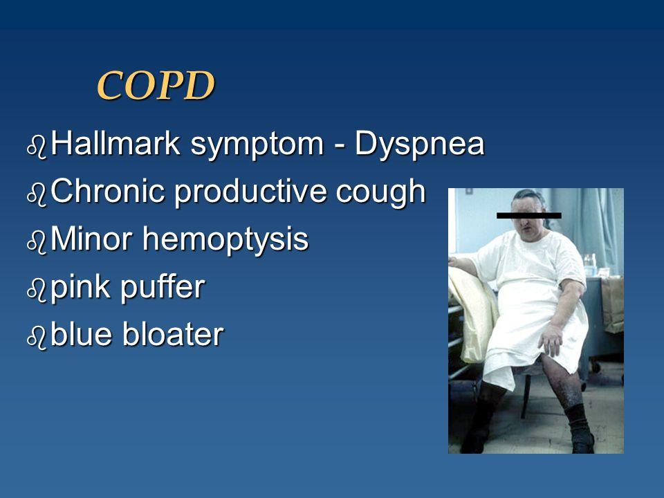 COPD Hallmark symptom - Dyspnea Chronic productive cough