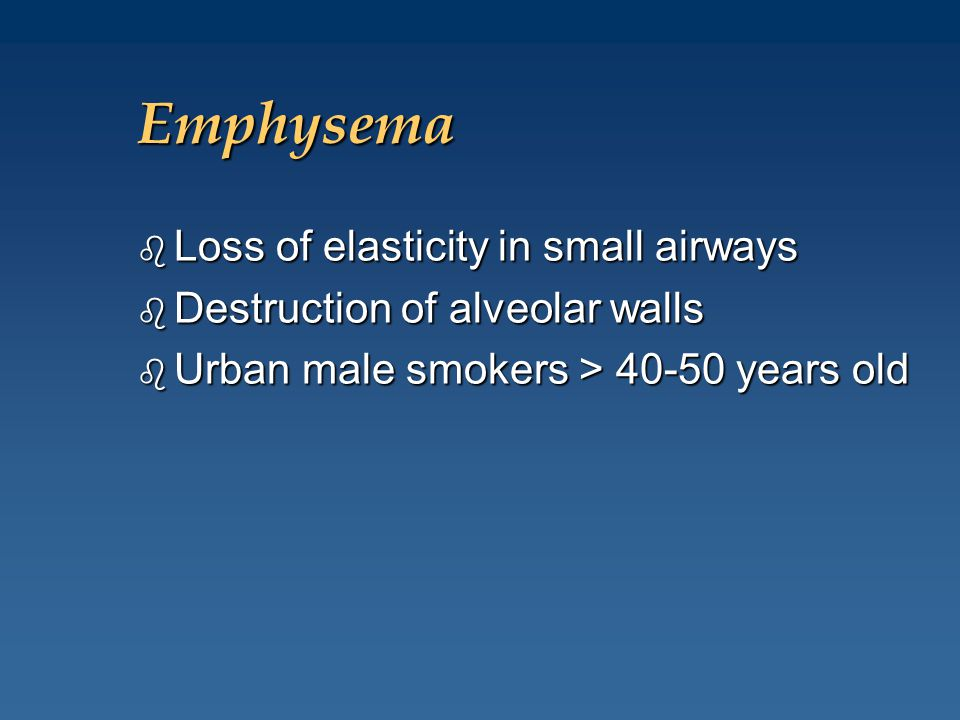 Emphysema Loss of elasticity in small airways