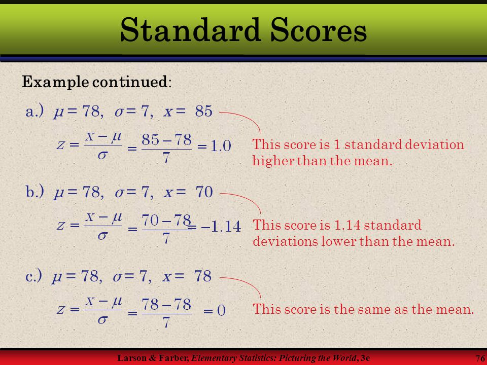 Standard Scores Example continued: a.) μ = 78, σ = 7, x = 85