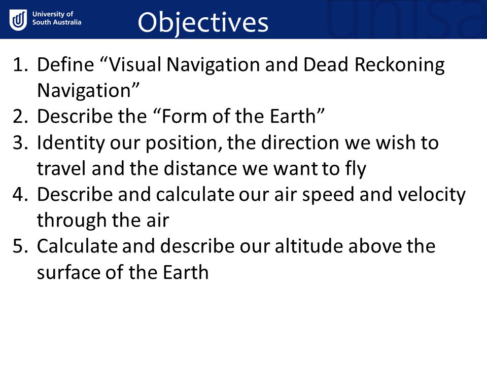 Objectives Define Visual Navigation and Dead Reckoning Navigation