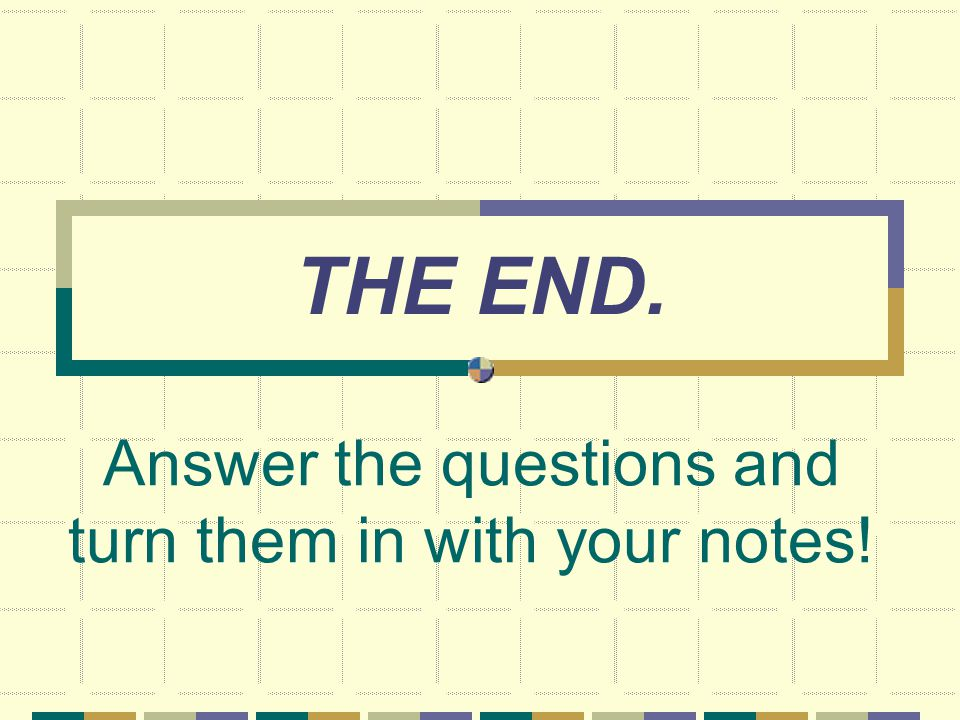 Answer the questions and turn them in with your notes!