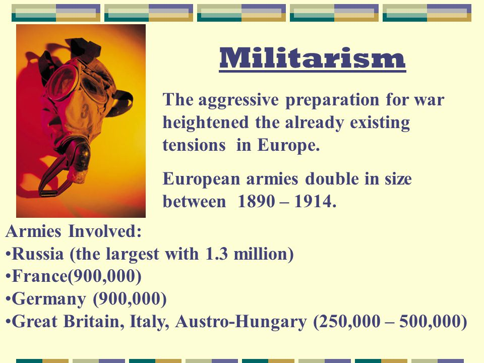 Militarism The aggressive preparation for war heightened the already existing tensions in Europe.