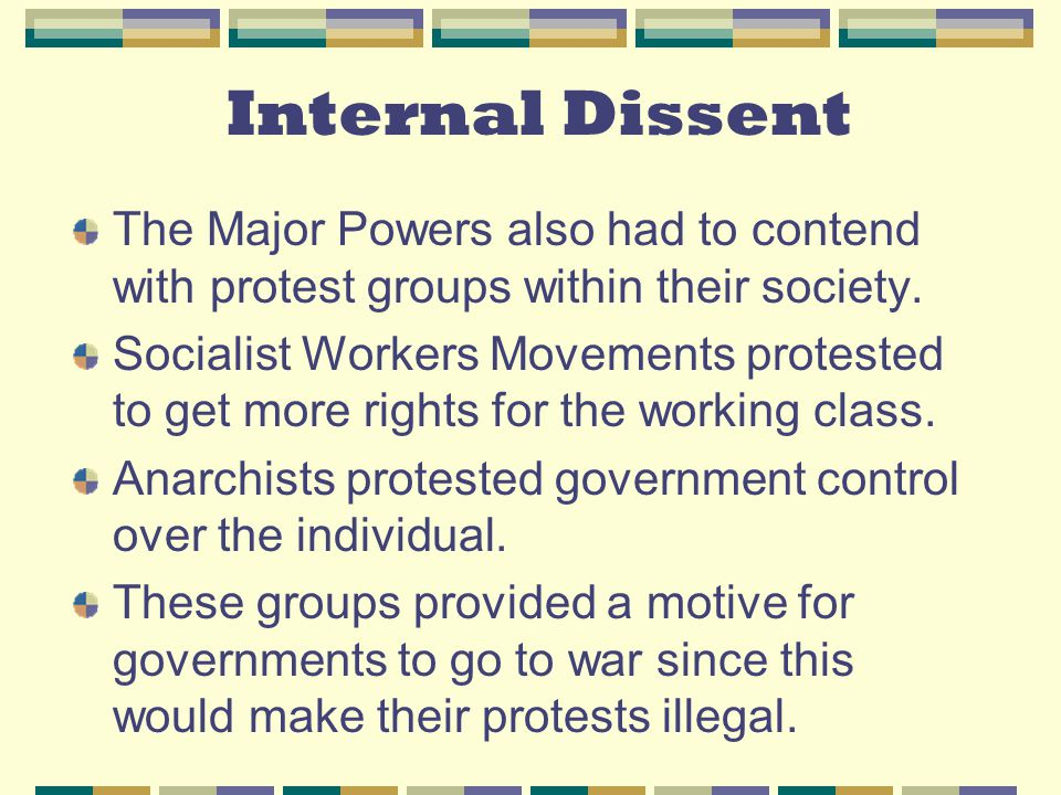 Internal Dissent The Major Powers also had to contend with protest groups within their society.