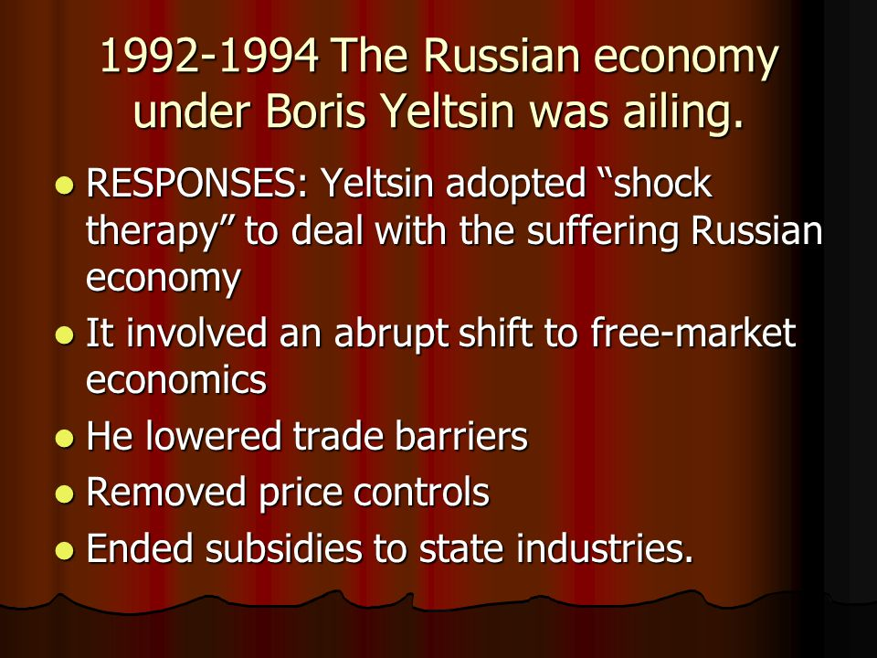 1992-1994 The Russian economy under Boris Yeltsin was ailing.