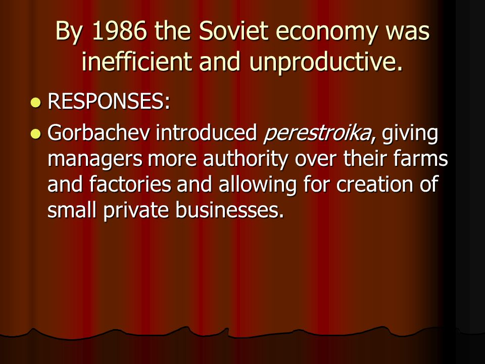 By 1986 the Soviet economy was inefficient and unproductive.