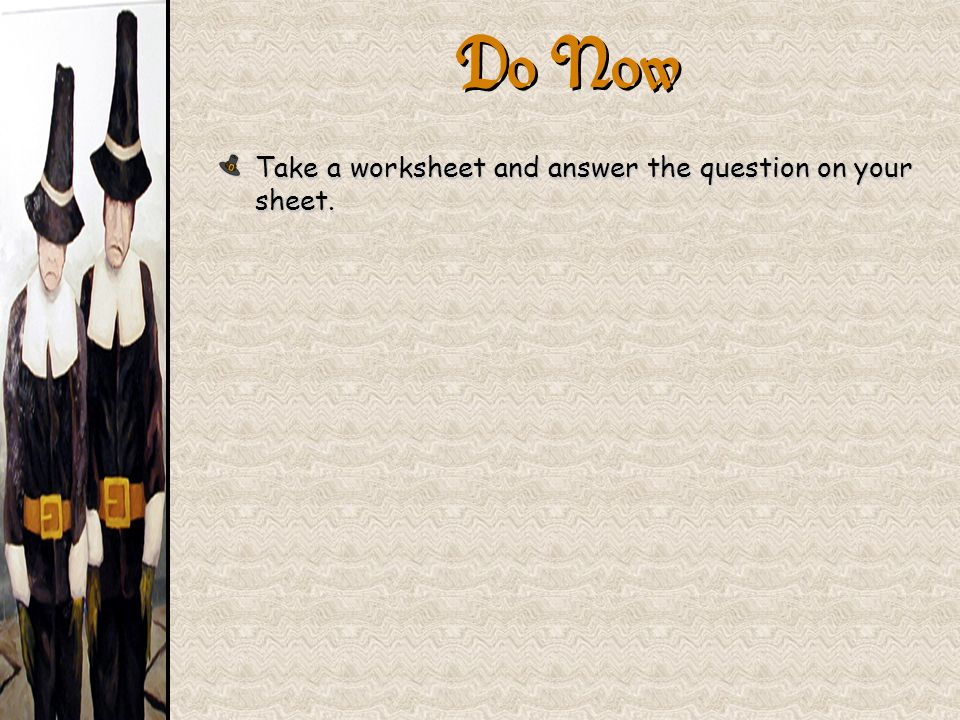 Do Now Take a worksheet and answer the question on your sheet.