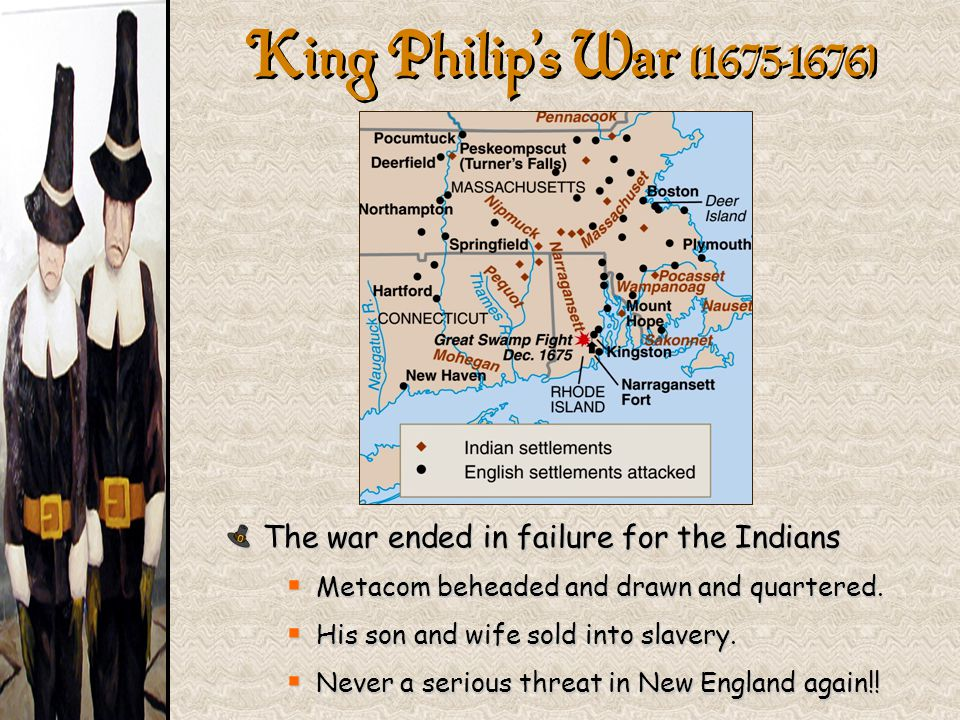 King Philip's War (1675-1676} The war ended in failure for the Indians