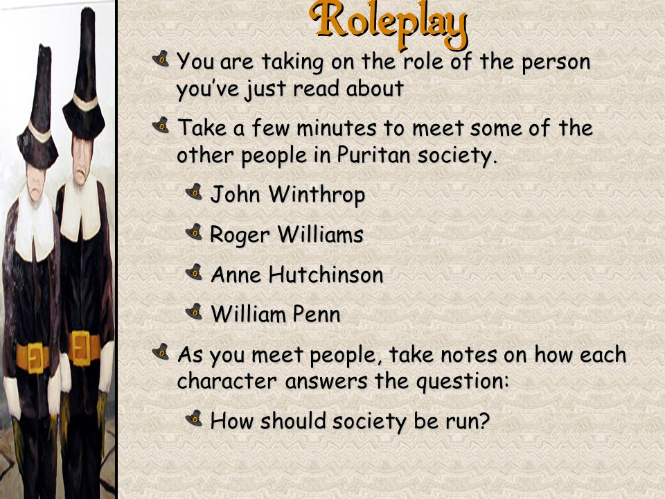 Roleplay You are taking on the role of the person you've just read about. Take a few minutes to meet some of the other people in Puritan society.