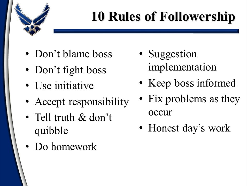 10 Rules of Followership Don't blame boss Don't fight boss