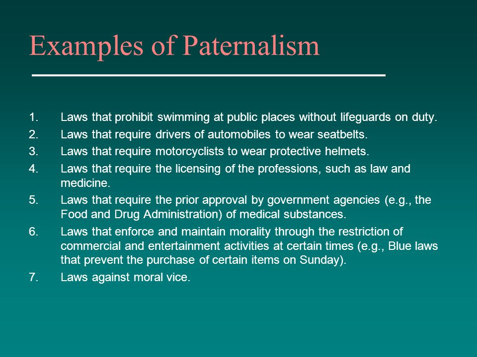 liberty and paternalism Paternalism is action limiting a person's or group's liberty or autonomy which is intended to promote their own good paternalism can also imply that the behavior is against or regardless of the will of a person, or also that the behavior expresses an attitude of superiority [2].