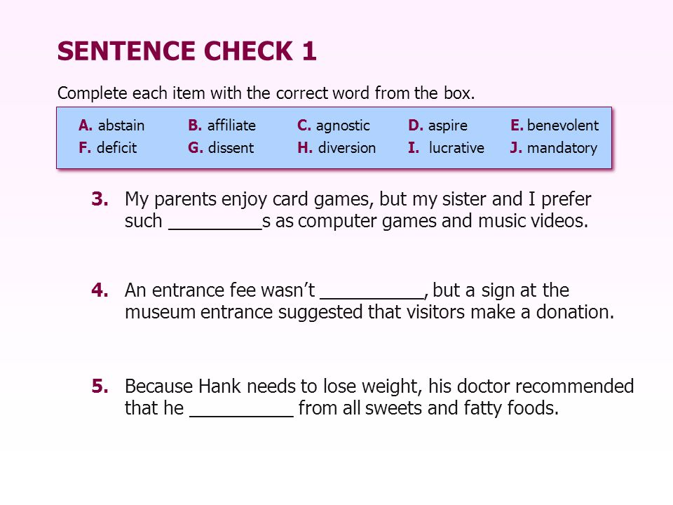 SENTENCE CHECK 1 Complete each item with the correct word from the box. A. abstain B. affiliate C. agnostic.