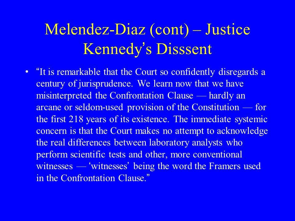 Melendez-Diaz (cont) – Justice Kennedy's Disssent