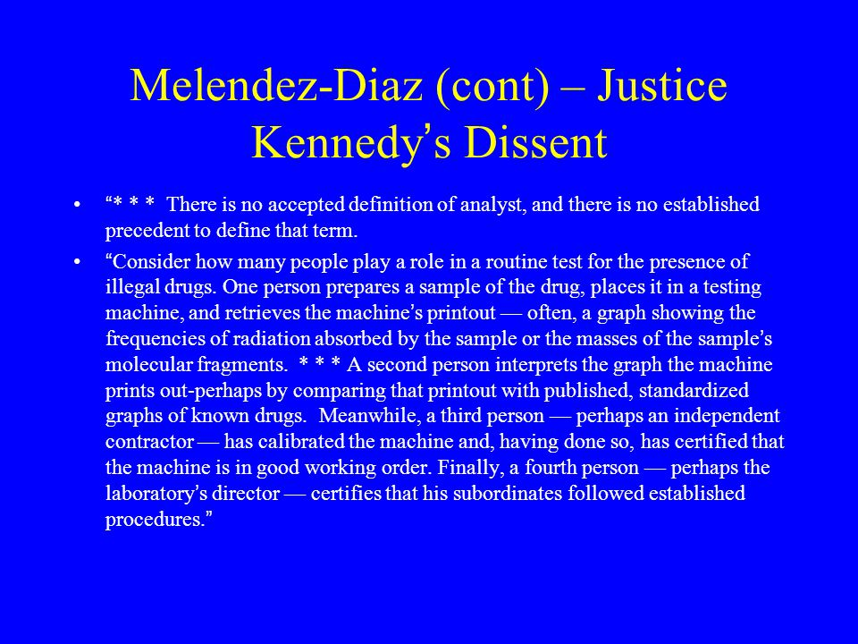 Melendez-Diaz (cont) – Justice Kennedy's Dissent