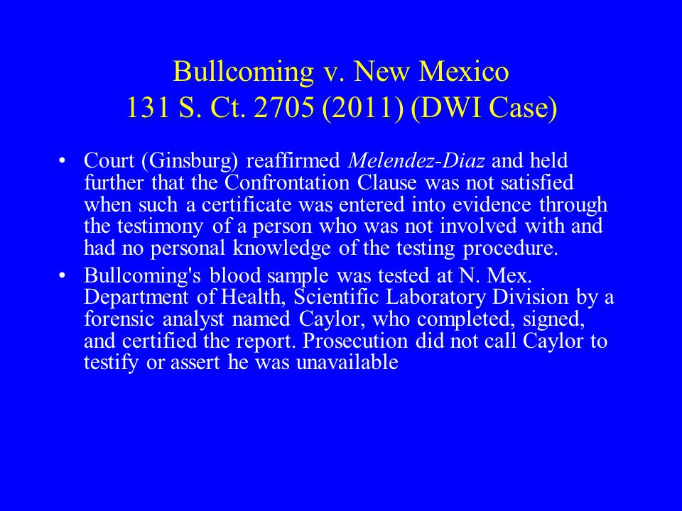 Bullcoming v. New Mexico 131 S. Ct. 2705 (2011) (DWI Case)