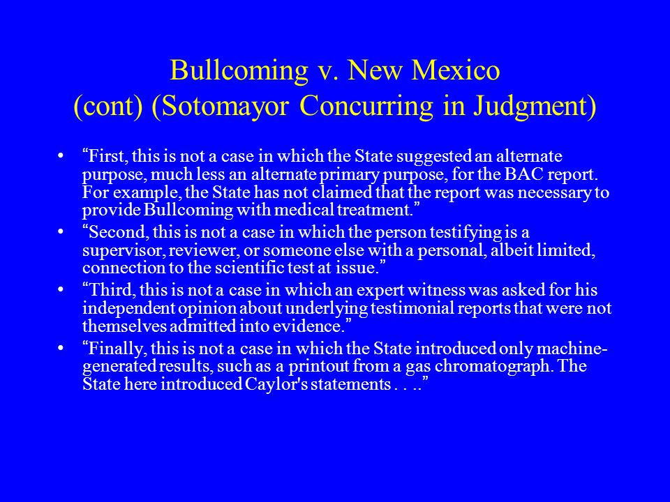 Bullcoming v. New Mexico (cont) (Sotomayor Concurring in Judgment)