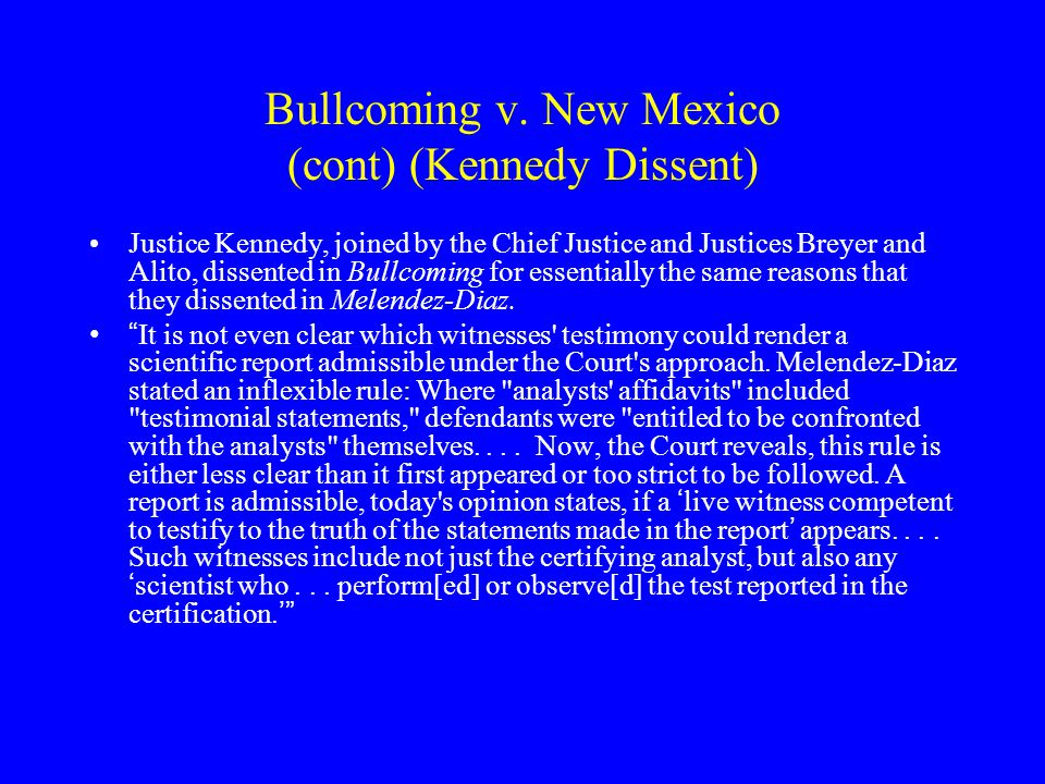 Bullcoming v. New Mexico (cont) (Kennedy Dissent)