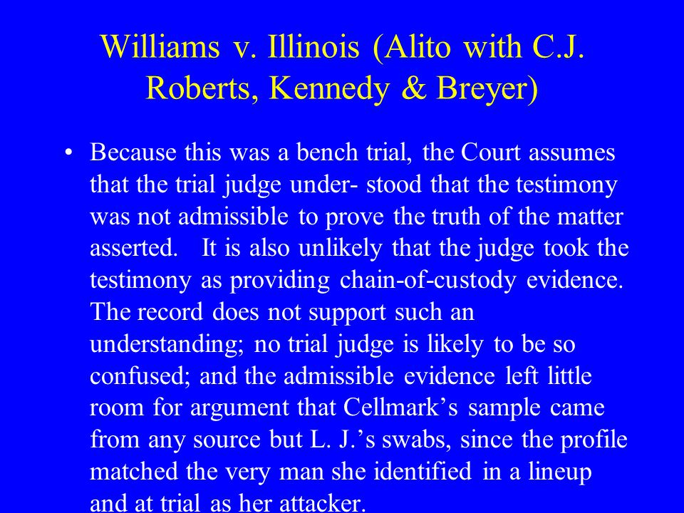 Williams v. Illinois (Alito with C.J. Roberts, Kennedy & Breyer)