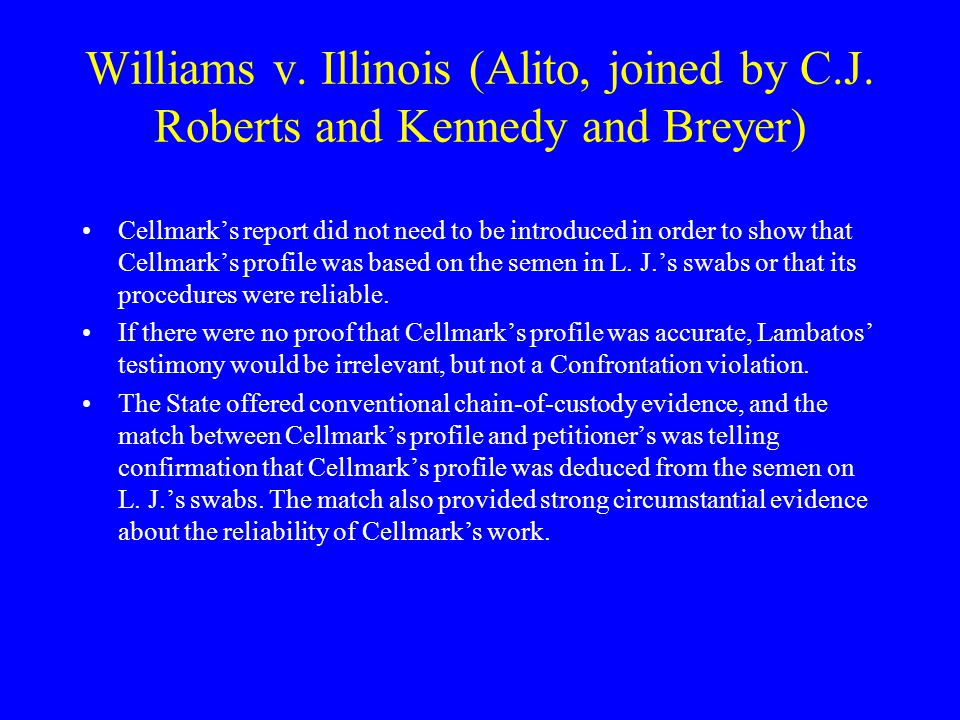 Williams v. Illinois (Alito, joined by C. J