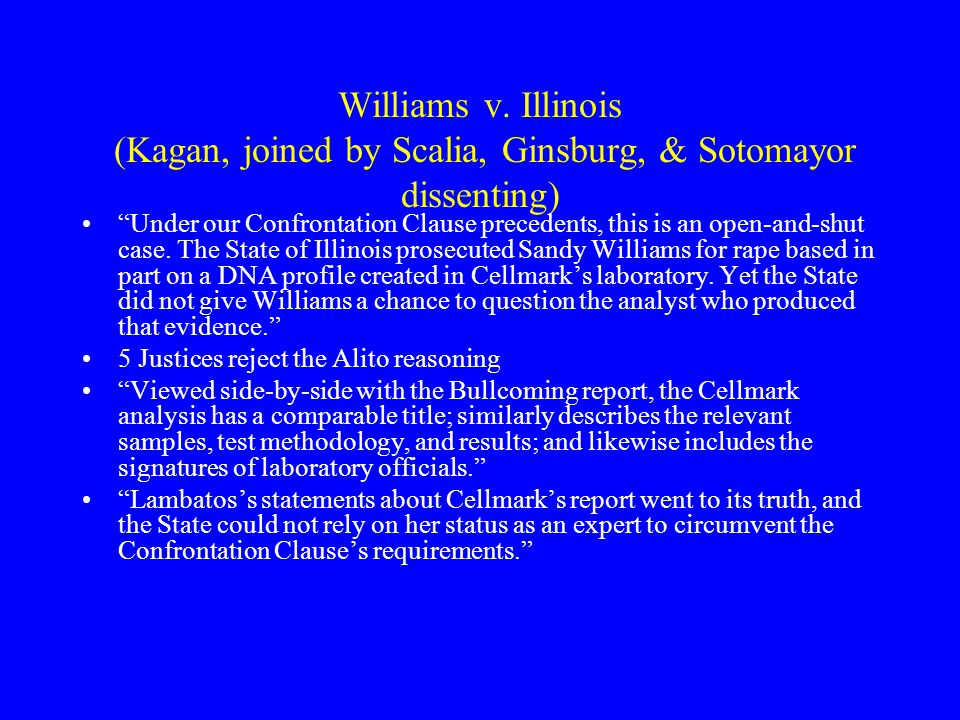 Williams v. Illinois (Kagan, joined by Scalia, Ginsburg, & Sotomayor dissenting)
