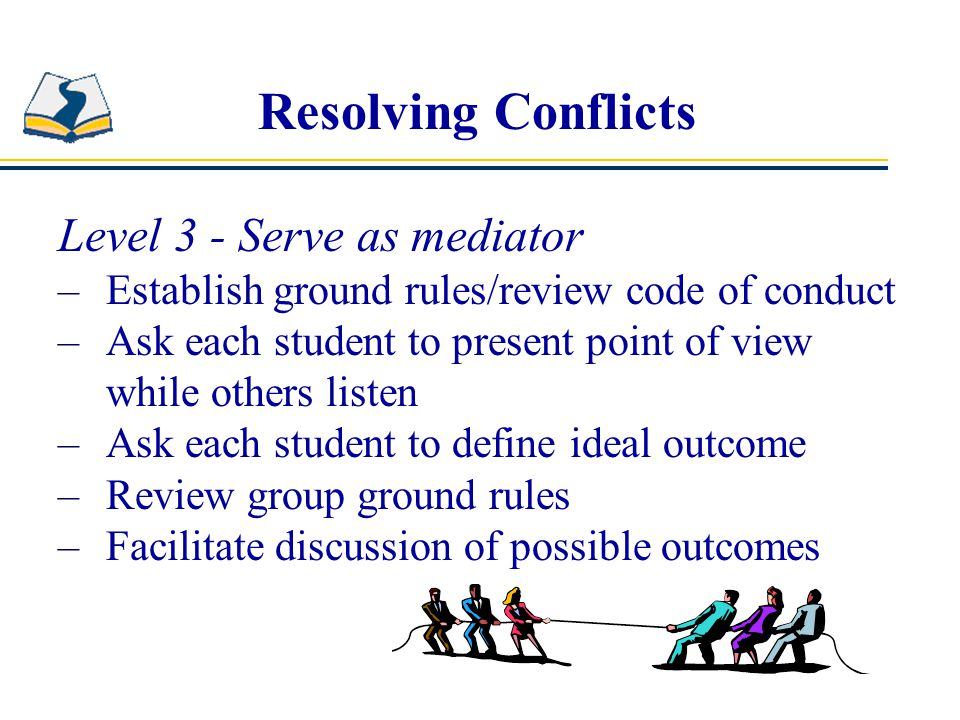 Resolving Conflicts Level 3 - Serve as mediator
