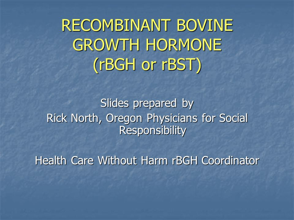 RECOMBINANT BOVINE GROWTH HORMONE (rBGH or rBST)