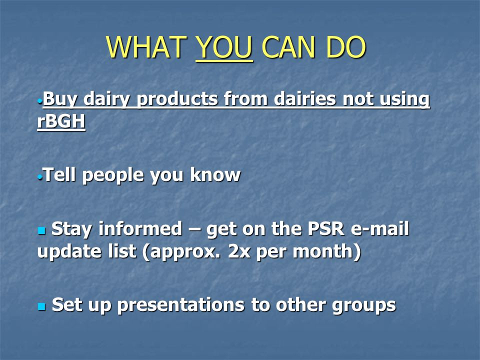 WHAT YOU CAN DO Buy dairy products from dairies not using rBGH