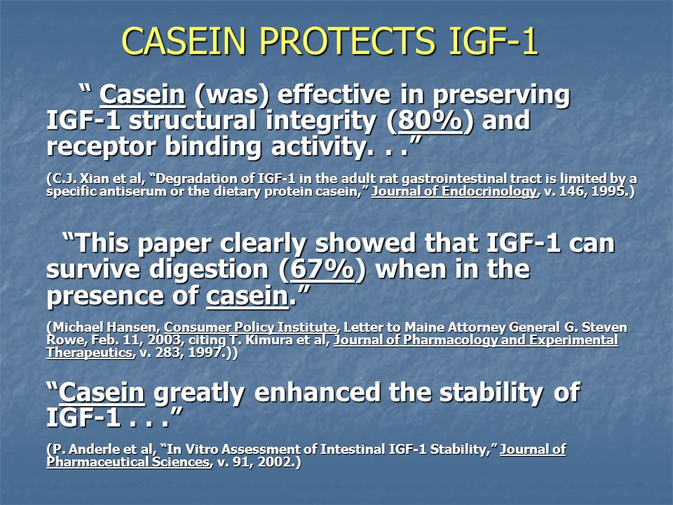 CASEIN PROTECTS IGF-1 Casein (was) effective in preserving IGF-1 structural integrity (80%) and receptor binding activity. . .