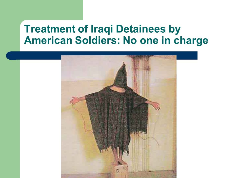 Treatment of Iraqi Detainees by American Soldiers: No one in charge