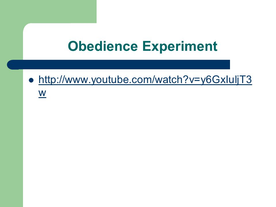 Obedience Experiment http://www.youtube.com/watch v=y6GxIuljT3w