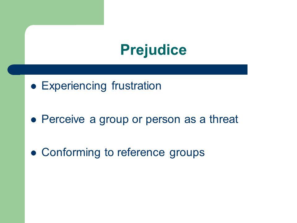 Prejudice Experiencing frustration
