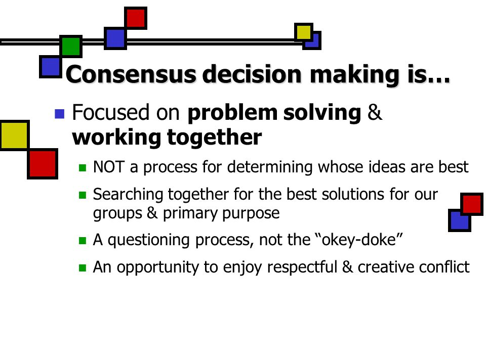 Consensus decision making is…