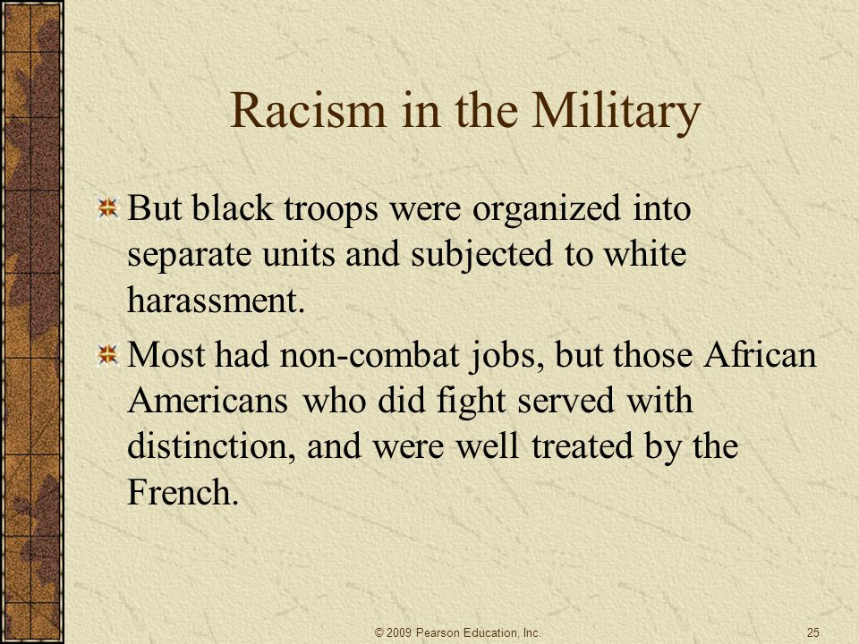 Racism in the Military But black troops were organized into separate units and subjected to white harassment.
