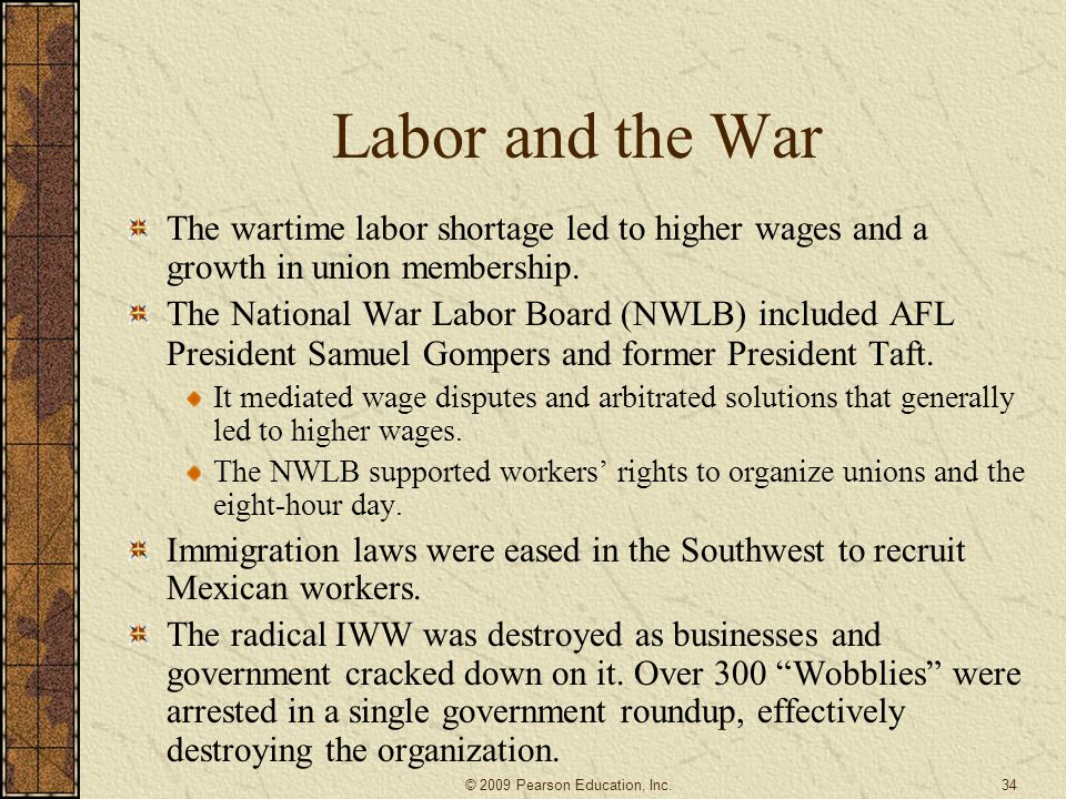 Labor and the War The wartime labor shortage led to higher wages and a growth in union membership.