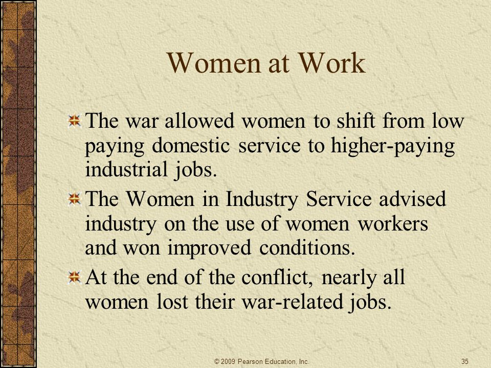 Women at Work The war allowed women to shift from low paying domestic service to higher-paying industrial jobs.