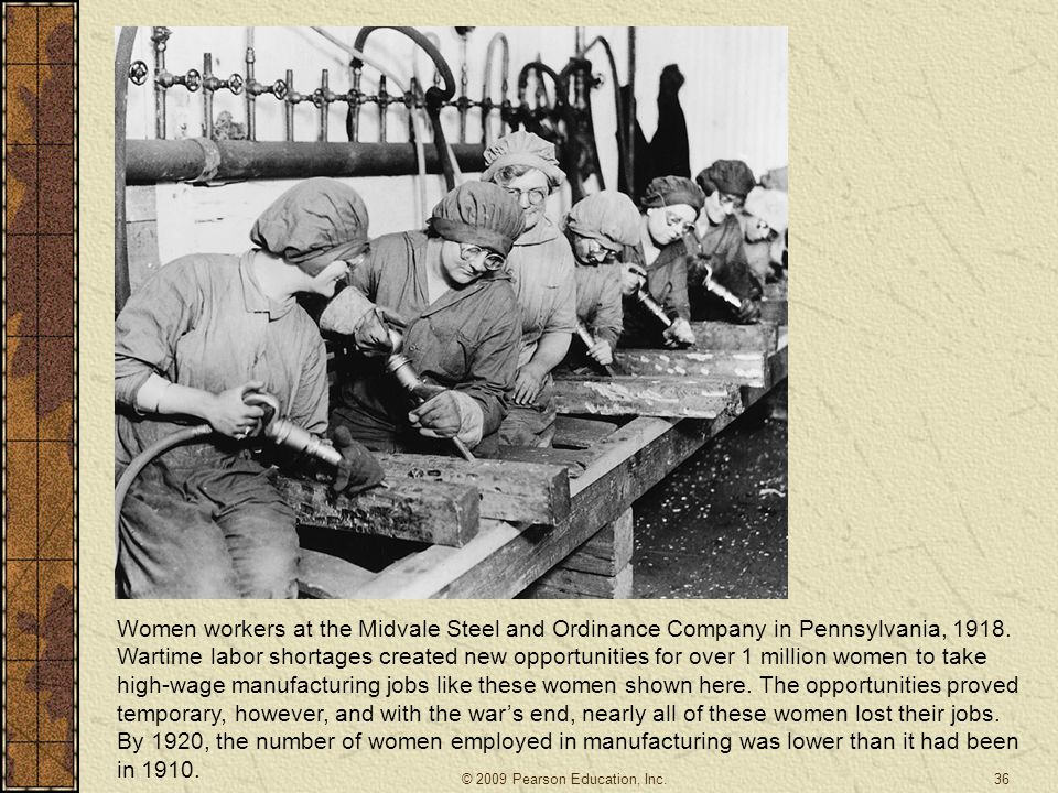 Women workers at the Midvale Steel and Ordinance Company in Pennsylvania, 1918. Wartime labor shortages created new opportunities for over 1 million women to take high-wage manufacturing jobs like these women shown here. The opportunities proved temporary, however, and with the war's end, nearly all of these women lost their jobs. By 1920, the number of women employed in manufacturing was lower than it had been in 1910.