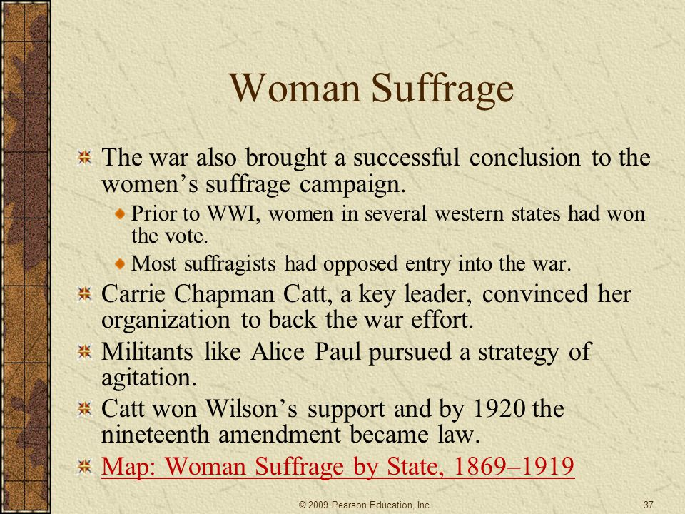 Woman Suffrage The war also brought a successful conclusion to the women's suffrage campaign.
