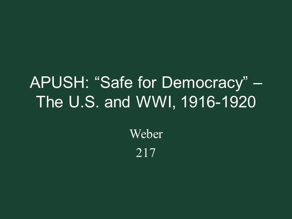 APUSH: Safe for Democracy – The U.S. and WWI, 1916-1920